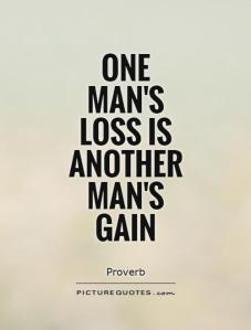 one-mans-loss-is-another-mans-gain-quote-1